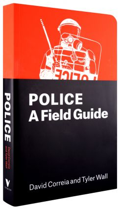 Police: A Field Guide. Tyler Wall David Correia