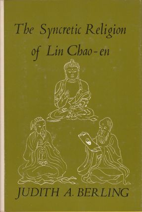 The Syncretic Religion of Lin Chao-en. Judith A. Berling