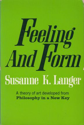 Feeling And Form: A Theory of Art Developed from Philosophy in a New Key. Susanne K. Langer