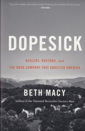 Dopesick: Dealers, Doctors, and The Drug Company That Addicted America. Beth Macy