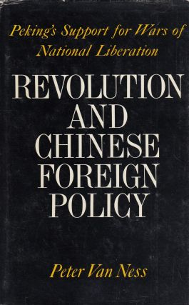 Revolution and Chinese Foreign Policy: Peking's Support for Was of National Liberation. Peter Van...