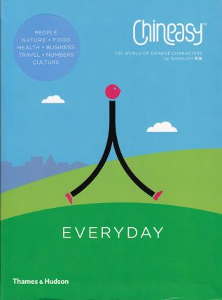 Chineasy Everyday: The World of Chinese Characters. Shaolan