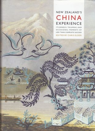 New Zealand's China Experience: Its Genesis, Triumphs, and Occasional Moments of Less than...