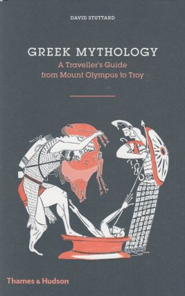 Greek Mythology: A Traveller's Guide from Mount Olympus to Troy. David Stuttard