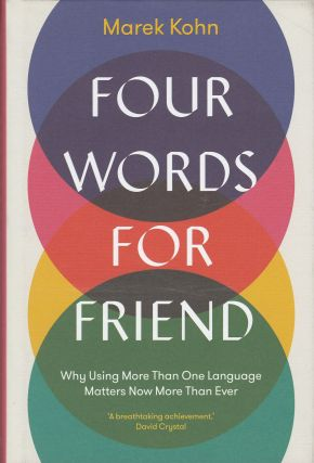 Four Words For Friend: Why Using More Than One Language Matters Now More Than Ever. Marek Kohn