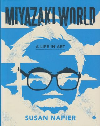 Miyazakiworld: A Life in Art. Susan Napier