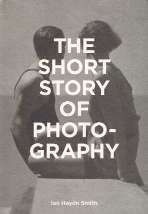 The Short Story of Photography: A Pocket Guide to Key Genres, Works, Themes & Techniques. Ian...