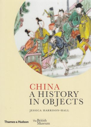 China: A History in Objects. Jessica Harrison-Hall