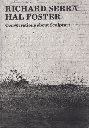 Conversations About Sculpture. Hal Foster Richard Serra