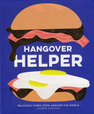 Hangover Helper: Delicious Cures from Around the World. Lauren Shockey