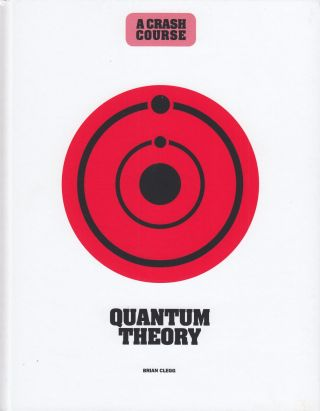 A Crash Course: Quantum Theory. Brian Clegg