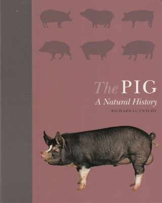 The Pig: A Natural History. Richard Lutwyche