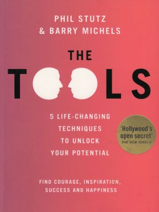 The Tools : 5 life-changing techniques to unlock your potential. Phil Stutz, Barry Michels