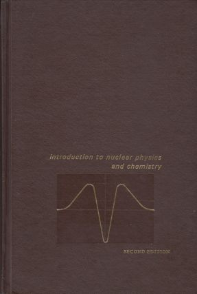 Introduction to Nuclear Physics and Chemistry. Bernard G. Harvey