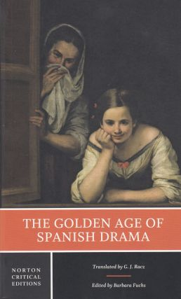 The Golden Age of Spanish Drama. Barbara Fuchs G J. Racz, tr