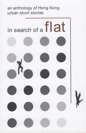 In Search of a Flat: An Anthology of Hong Kong Short Stories. Shuk-han Wong Christopher Kelen,...