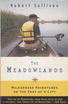 The Meadowlands : Wilderness adventures on the edge of a city. Robert Sullivan