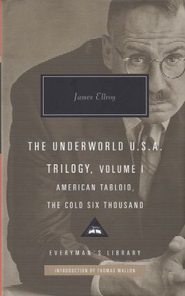 The Underworld U.S.A. Trilogy, Volume I: American Tabloid, The Cold Six Thousand. James Ellroy