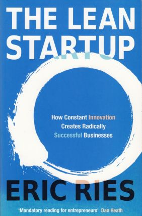 The Lean Startup : How Constant Innovation Creates Radically Successful Businesses. Eric Ries