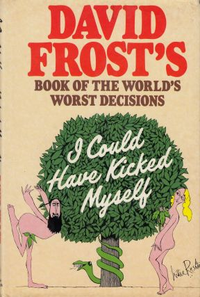 I Could Have Kicked Myself : Book of the World's Worst Decisions. David Frost
