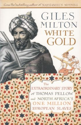 White Gold : The Extraordinary Story of Thomas Pellow and North Africa's One Million European...