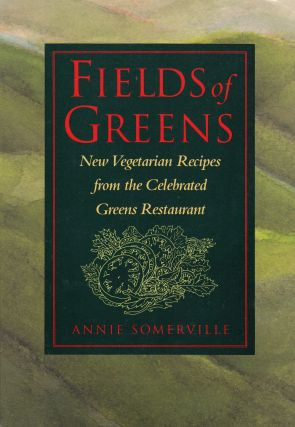 Fields of Greens: New Vegetarian Recipes from the Celebrated Greens Restaurant. Annie Somerville