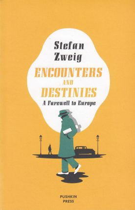 Encounters and Destinies: A Farewell to Europe. Stefan Zweig