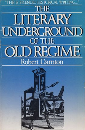 The Literary Underground of the Old Regime. Robert Darnton