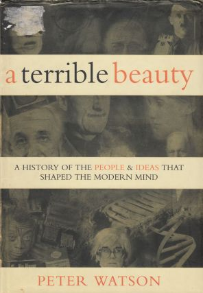 A Terrible Beauty : A History of the People & Ideas that shaped The Modern Mind. Peter Watson