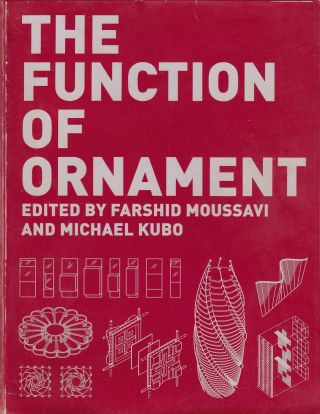 The Function of Ornament: Harvard University Graduate School of Design, Spring 2006. Michael Kubo...