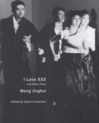 I Love XXX and Other Plays. Meng Jinghui