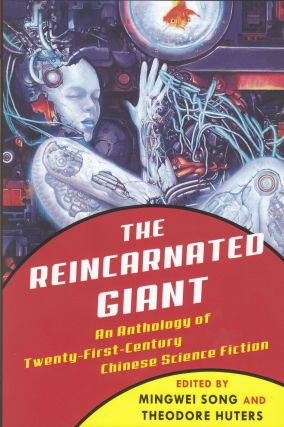 The Reincarnated Giant: An Anthology of Twenty-First-Century Chinese Science Fiction. Mingwei...