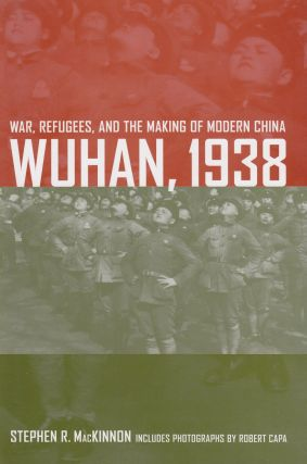 Wuhan, 1938: War, Refugees, and the Making of Modern China. Stephen R. MacKinnon