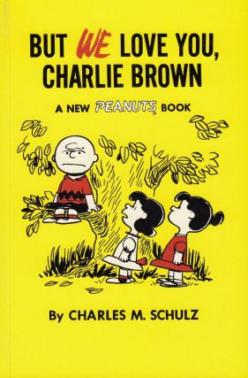 But We Love You, Charlie Brown. Charles M. Schulz
