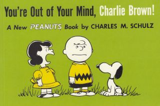 You're Out of Your Mind, Charlie Brown! Charles M. Schulz