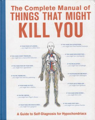 "The Complete Manual of Things That Might Kill You"" A Guide to Self-Diagnosis for Hypochondriacs...."