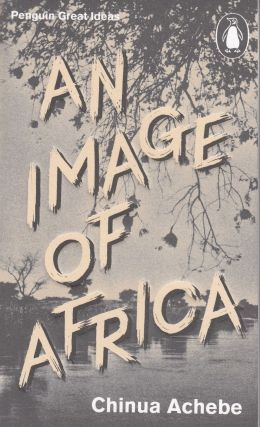 An Image of Africa and The Trouble with Nigeria (Penguin Great Ideas). Chinua Achebe