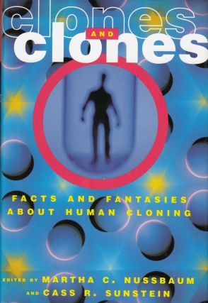 Clones and Clones: Facts and Fantasies about Human Cloning. Cass R. Sunstein Martha C. Nussbaum