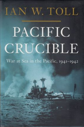 Pacific Crucible: War at Sea in the Pacific, 1941-1942. Ian W. Toll