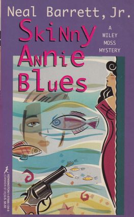 Skinny Annie Blues (A Wiley Moss Mystery). Neal Barrett Jr