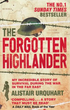 The Forgotten Highlander: My Incredible Story of Survival During the War in the Far East....