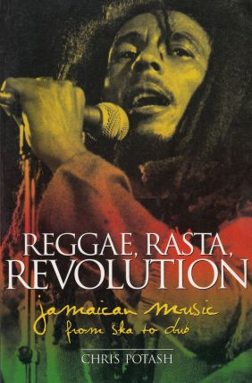Reggae, Rasta, Revolution: Jamaican Music from Ska to Dub. Chris Potash