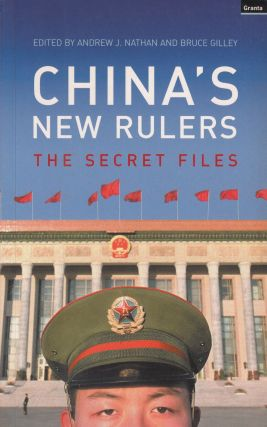 China's New Rulers: The Secret Files. Andrew J. Nathan, Bruce Gilley