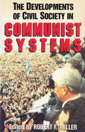 The Developments of Civil Society in Communist Systems. Robert F. Miller