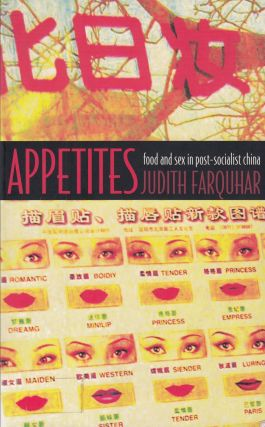 Appetities: Food and Sex in Post-Socialist China. Judith Farquhar