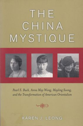 The China Mystique: Pearl S. Buck, Anna May Wong, Mayling Soong, and the Transformation of...