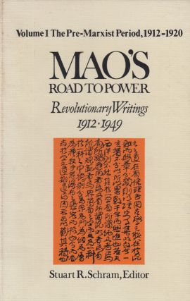 Mao's Road to Power: Revolutionary Writings 1912-1949 (Volume 1 The Pre-Marxist Period,...