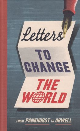 Letters to Change the World: From Parnkhurst to Orwell. Travis Elborough