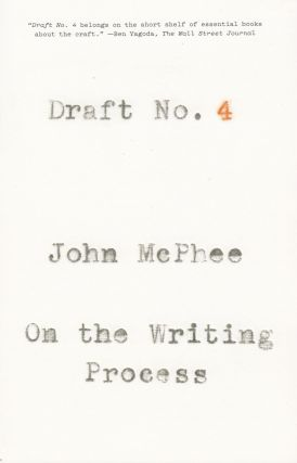 Draft No. 4: On the Writing Process. John McPhee