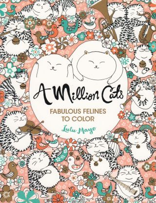A Million Cats: Fabulous Felines to Color. Lulu Mayo
